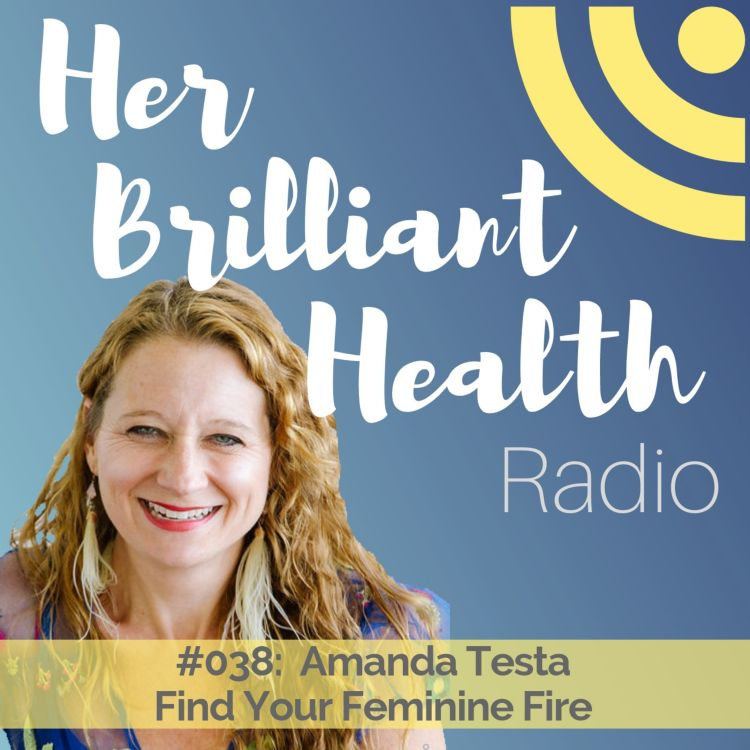 cover art for #038: Find Your Feminine Fire with Amanda Testa