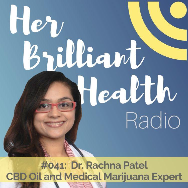 cover art for #041: CBD Oil and Medical Marijuana Expert Dr. Rachna Patel