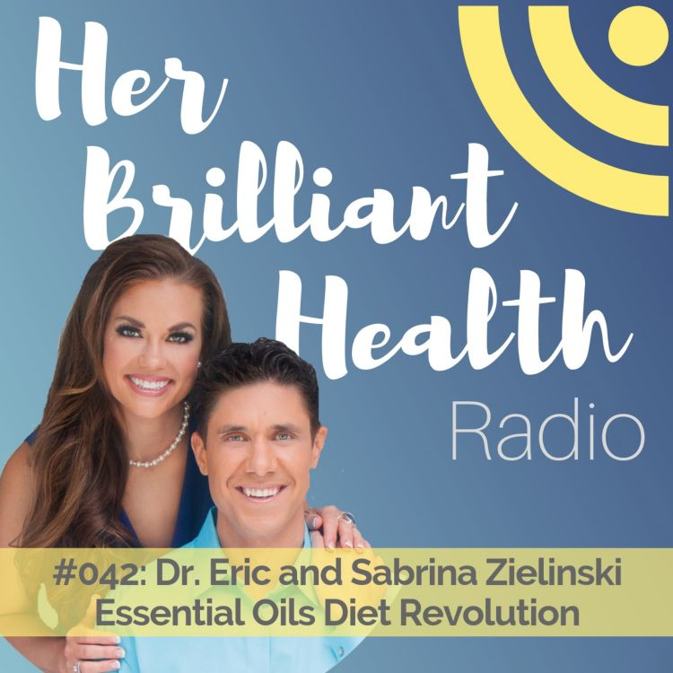 cover art for #042: Essential Oils Diet Revolution with Dr. Eric & Sabrina Zielinski