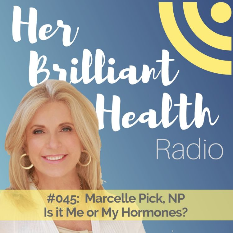 cover art for #045: Is It Me Or My Hormones? with Marcelle Pick, NP