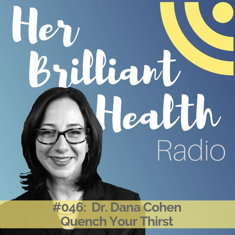 cover art for #046: Quench Your Thirst with Dr. Dana Cohen