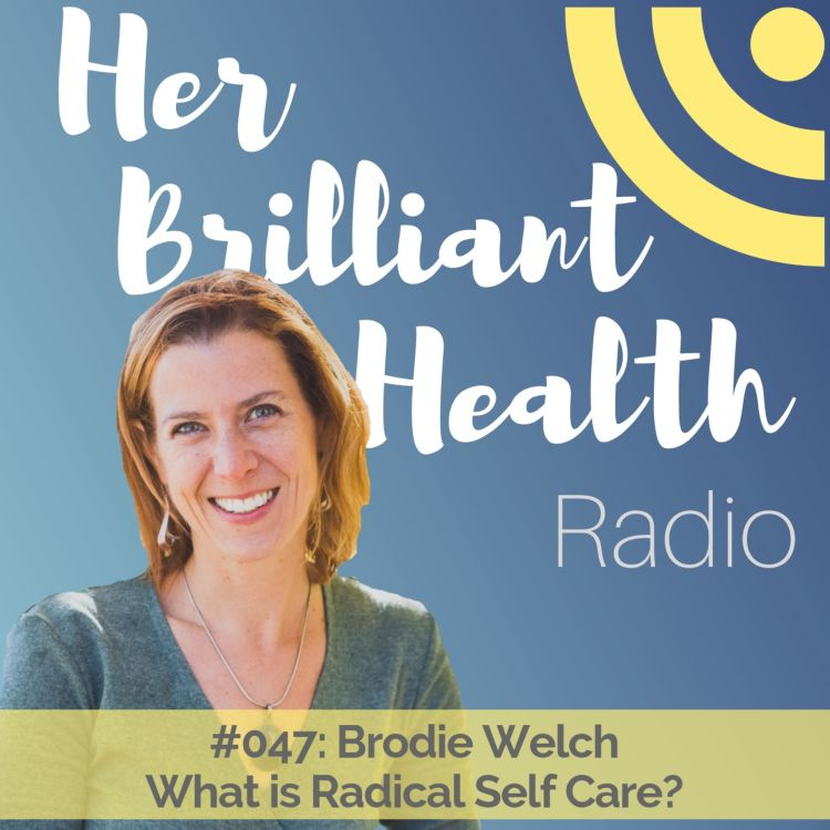 cover art for #047: What is Radical Self Care with Brodie Welch, L.Ac.