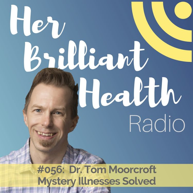 cover art for #056: Mystery Illnesses Solved with Dr. Tom Moorcroft