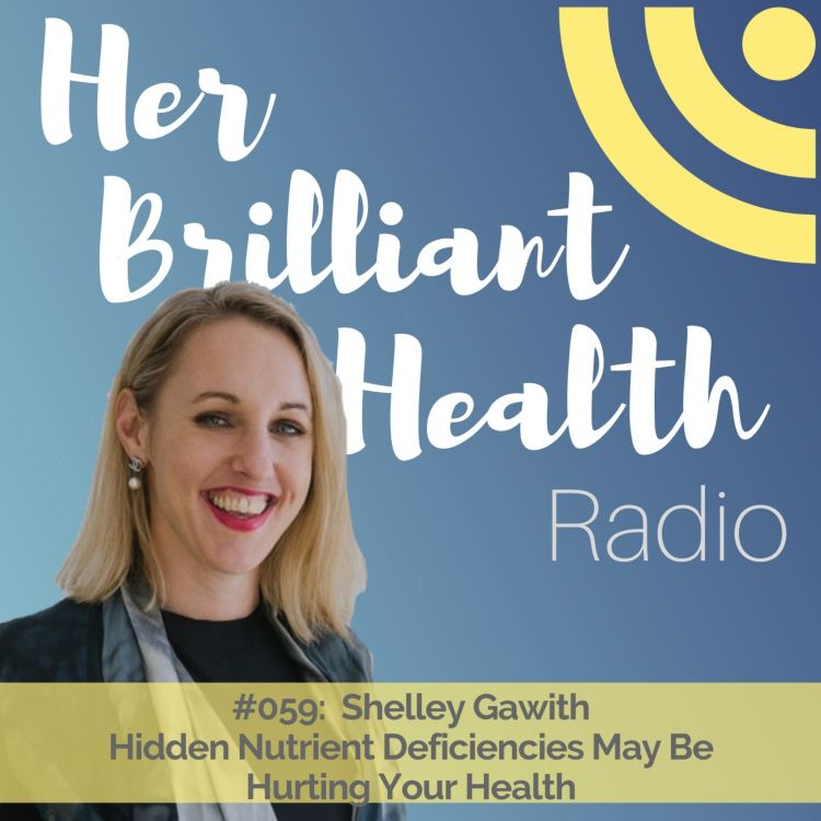cover art for #059: Hidden Nutrient Deficiencies May Be Hurting Your Health with Shelley Gawith
