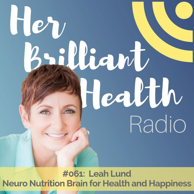 cover art for #061 Neuro Nutrition Brain for Health and Happiness with Leah Lund