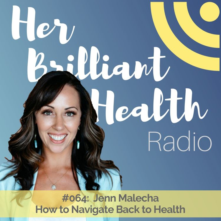 cover art for #064: How to Navigate Back to Health with Jenn Malecha