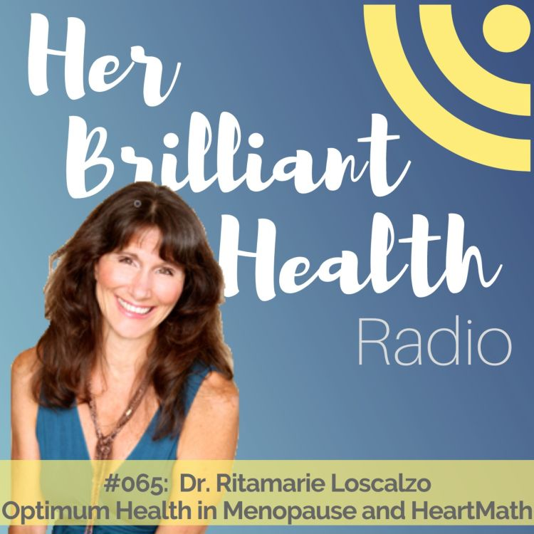 cover art for #065: Optimum Health in Menopause and HeartMath with Dr. Ritamarie Loscalzo