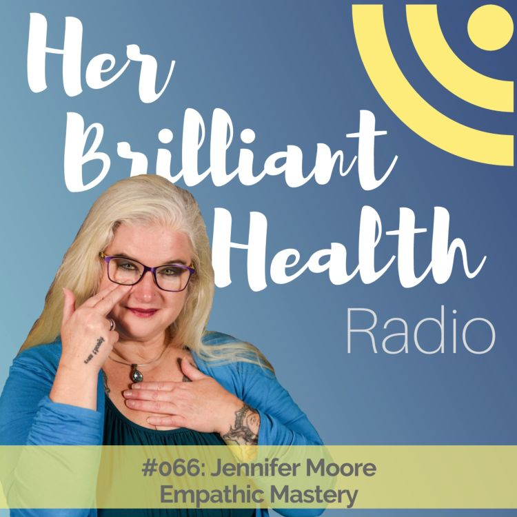 cover art for #066: Empathic Mastery with Jennifer Moore