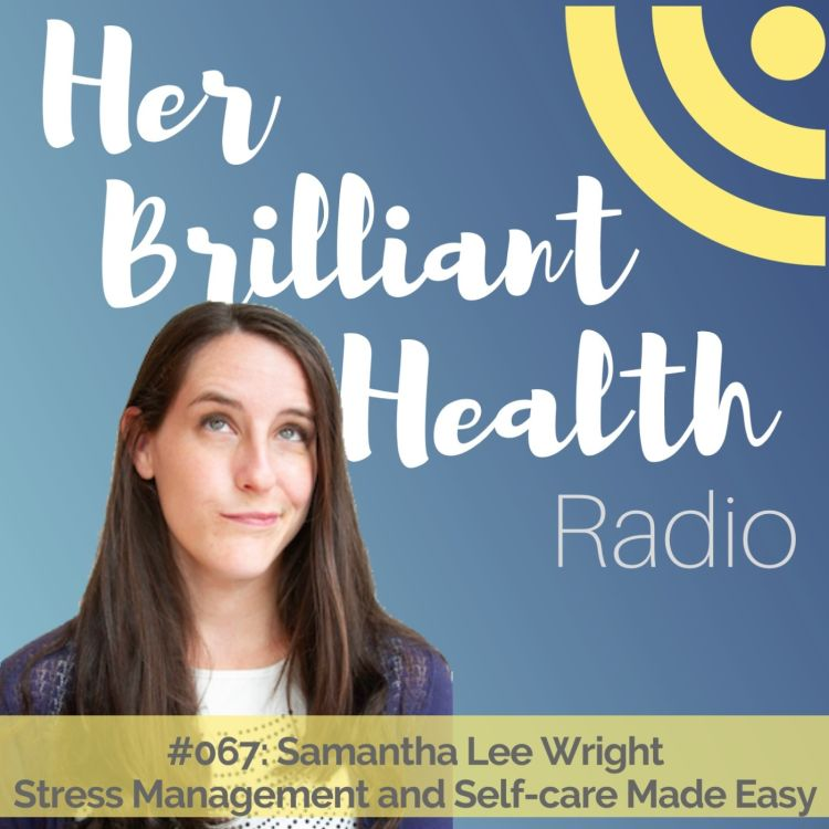cover art for #067: Stress Management and Self-care Made Easy with Samantha Lee Wright