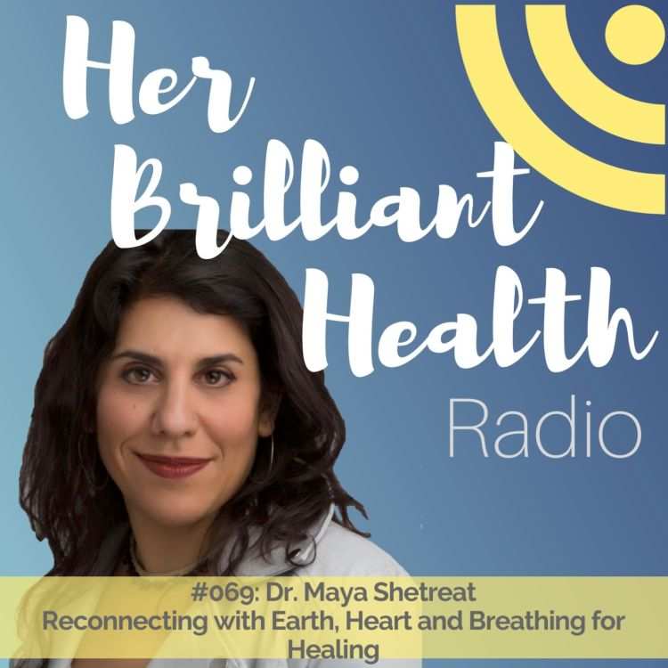 cover art for #069: Reconnecting with Earth, Heart and Breathing for Healing with Dr. Maya Shetreat
