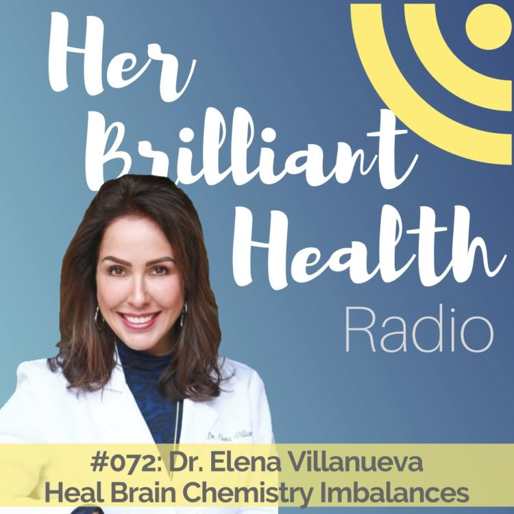cover art for 072: Heal Brain Chemistry Imbalances with Dr. Elena Villanueva