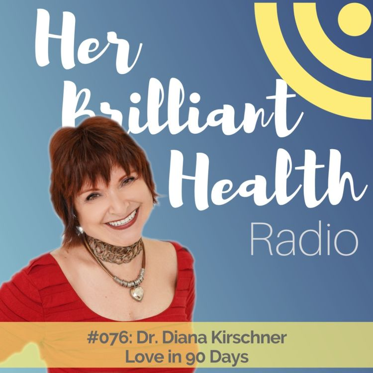 cover art for #076: Love in 90 Days with Dr. Diana Kirschner