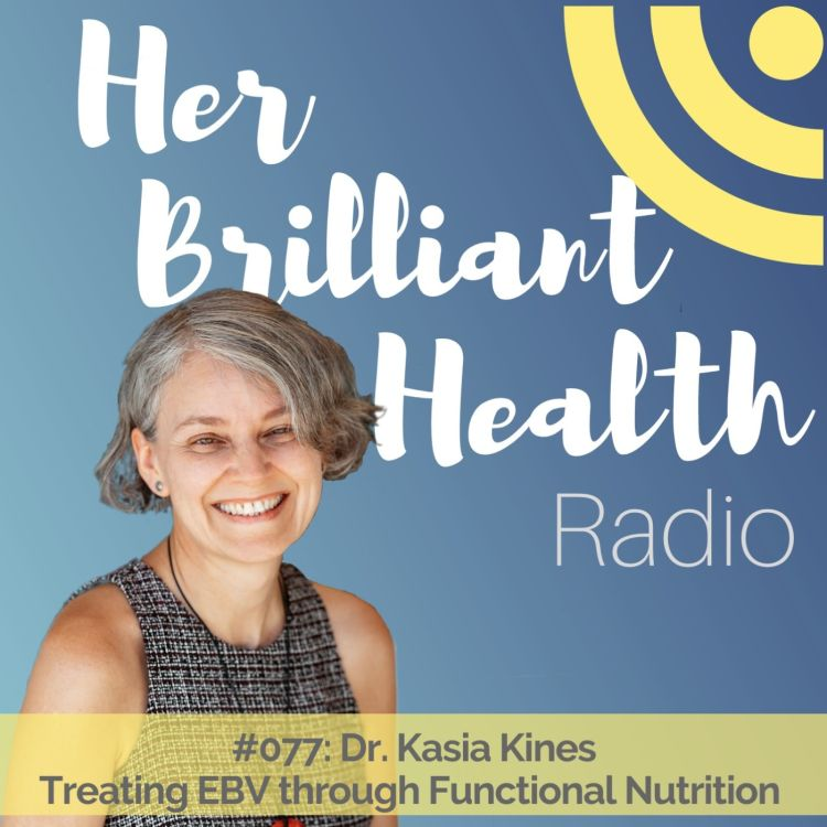 cover art for #077: Treating EBV through Functional Nutrition with Dr. Kasia Kines