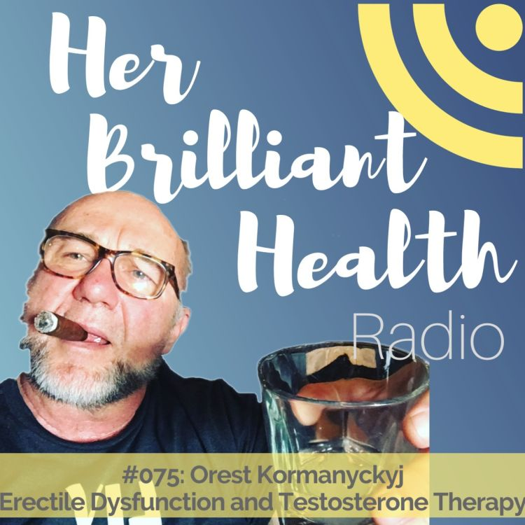 cover art for #075: Erectile Dysfunction and Testosterone Therapy with Orest Kormanyckyj