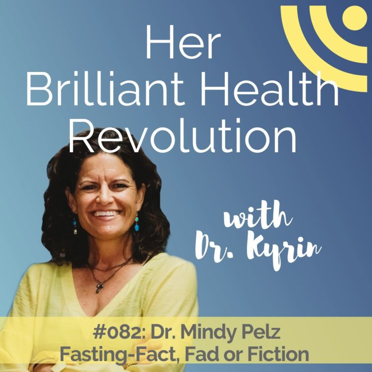 cover art for #082: Fasting-Fact, Fad or Fiction with Dr. Mindy Pelz