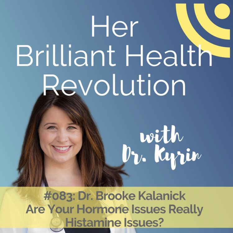 cover art for #083: Are Your Hormone Issues Really Histamine Issues? with Dr. Brooke Kalanick
