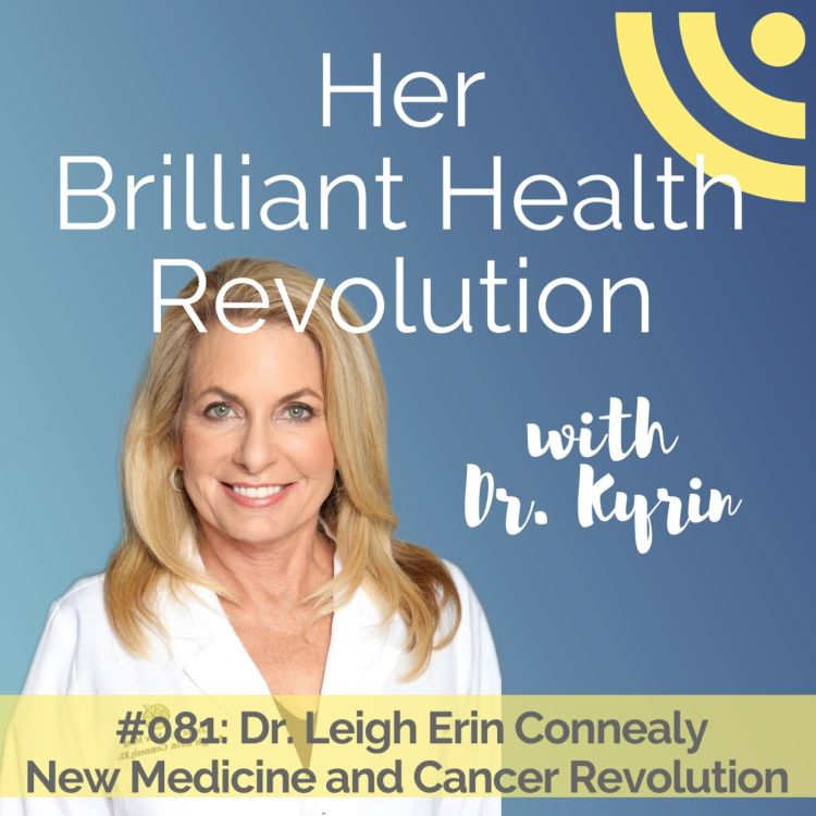 cover art for #081: New Medicine and Cancer Revolution part 2 with Dr. Leigh Erin Connealy