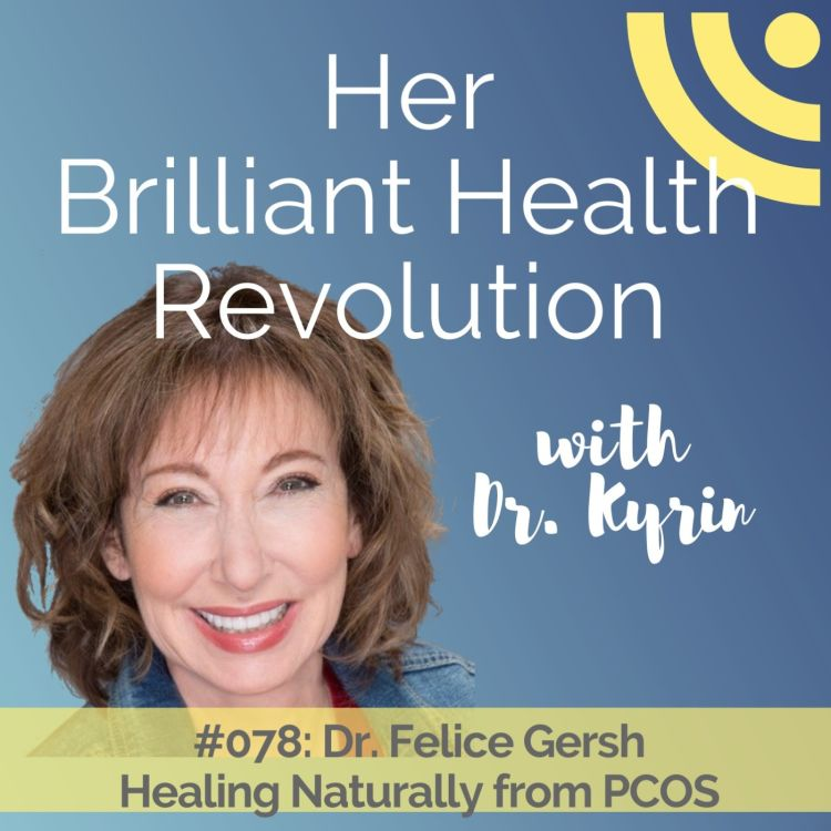 cover art for #078: Healing Naturally from PCOS with Dr. Felice Gersh