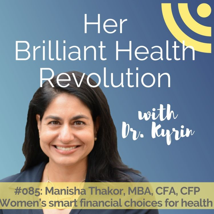 cover art for #085: Women's smart financial choices for health with Manisha Thakor, MBA, CFA, CFP