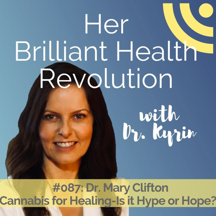 cover art for #087: Cannabis for Healing-Is it Hype or Hope?  with Dr. Mary Clifton