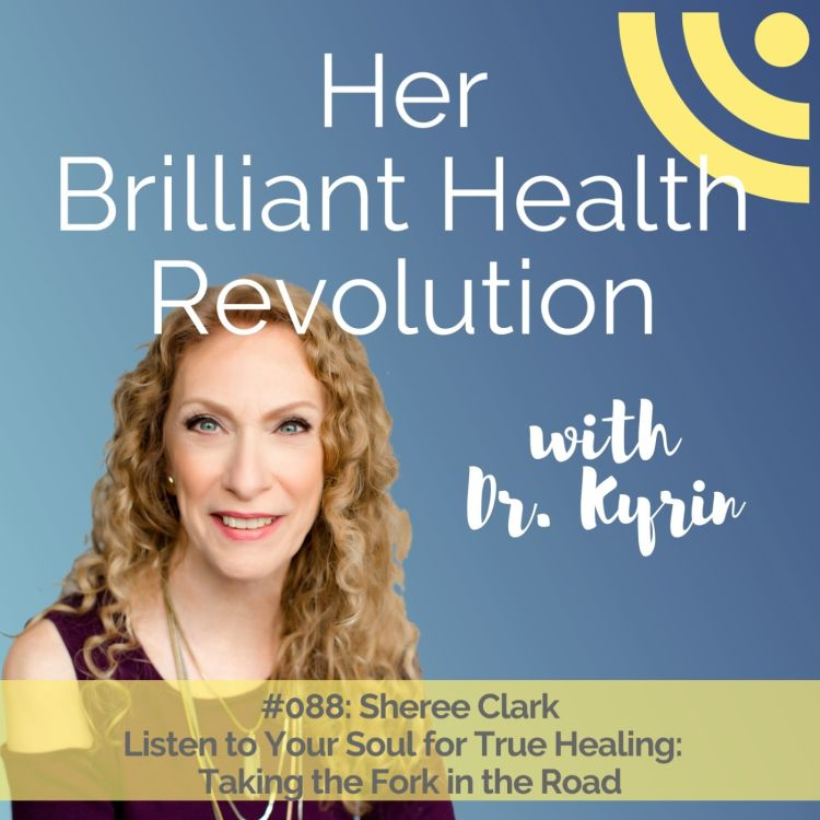 cover art for #088:  Listen to Your Soul for True Healing:  Taking the Fork in the Road with Sheree Clark