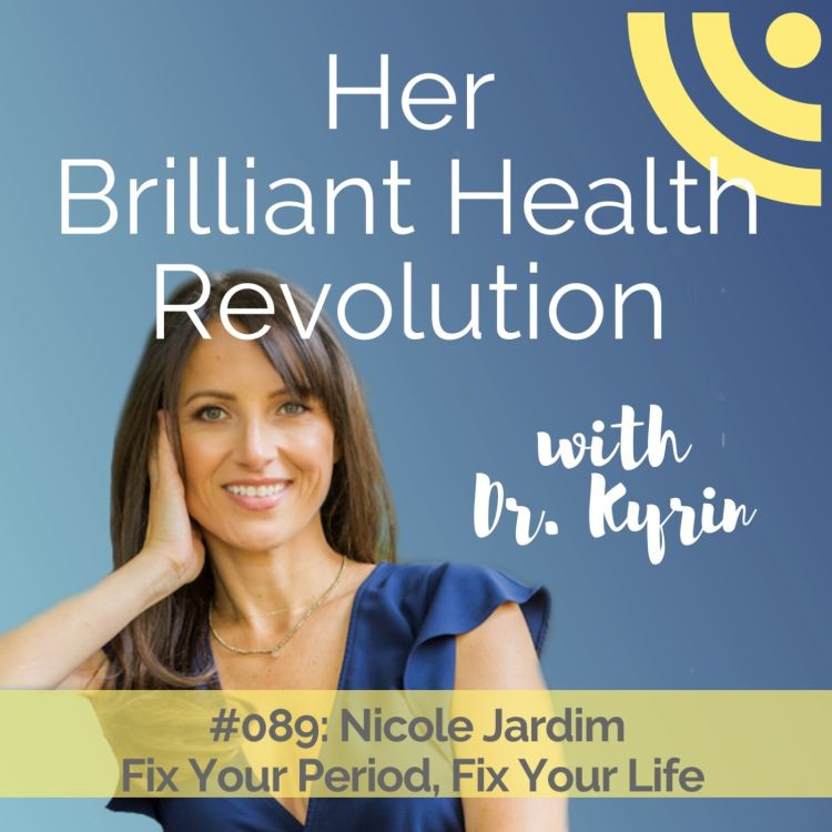 cover art for #089: Fix Your Period, Fix Your Life with Nicole Jardim