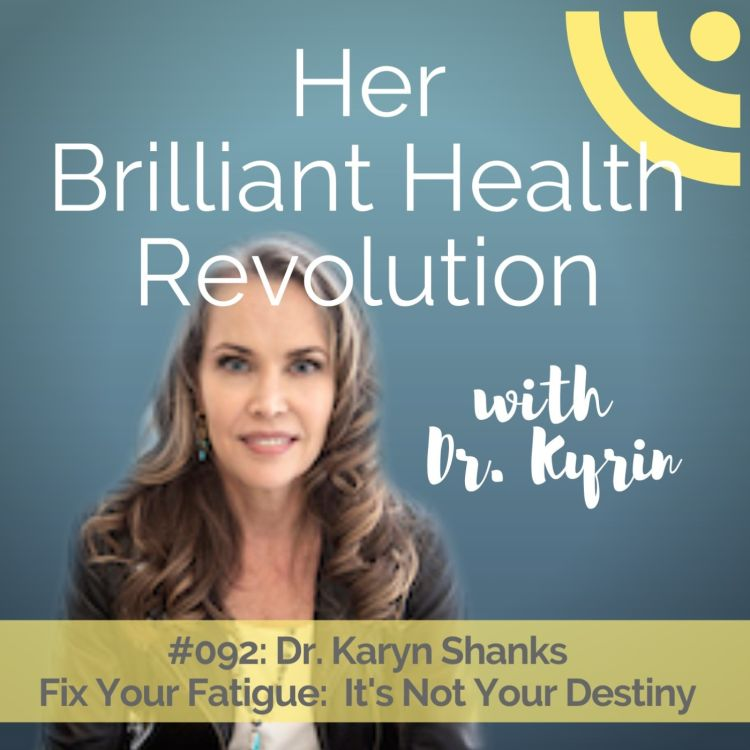 cover art for #092: Fix Your Fatigue:  It's Not Your Destiny with Dr. Karyn Shanks