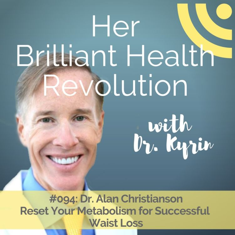 cover art for #094: Reset Your Metabolism for Successful Waist Loss with Dr. Alan Christianson