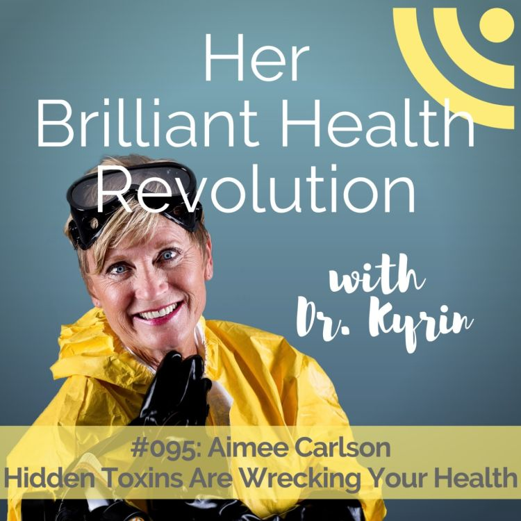 cover art for #095: Hidden Toxins Are Wrecking Your Health with Aimee Carlson
