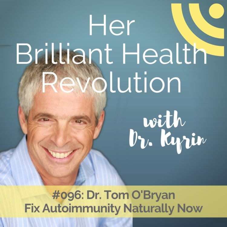 cover art for #096: Fix Your Autoimmunity Naturally Now with Dr. Tom O'Bryan