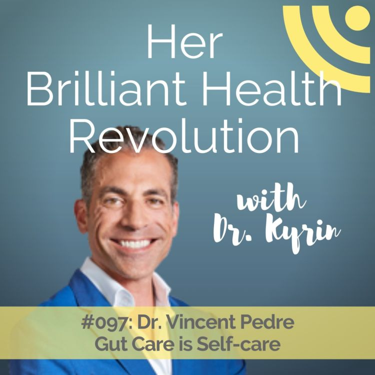 cover art for #097: Gut Care is Self-Care with Dr. Vincent Pedre