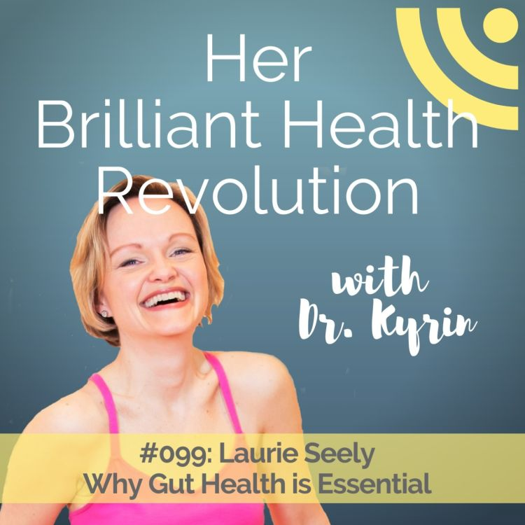cover art for #099: Why Gut Health is Essential with Laurie Seely