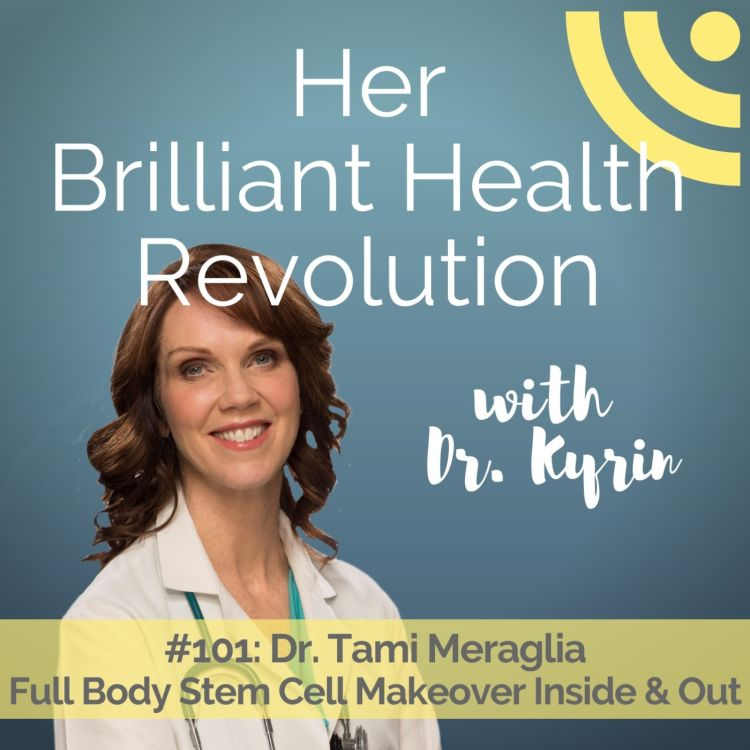 cover art for #101: Full Body Stem Cell Makeover Inside & Out with Dr. Tami Meraglia