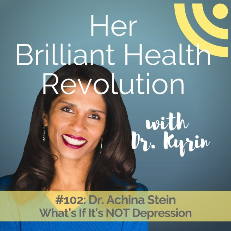 cover art for #102: What's If It's NOT Depression with Dr. Achina Stein