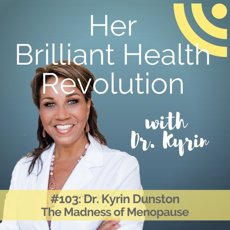 cover art for #103: The Madness of Menopause with Dr. Kyrin Dunston