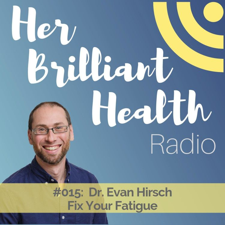 cover art for #015: Fix Your Fatigue with Dr. Evan Hirsch