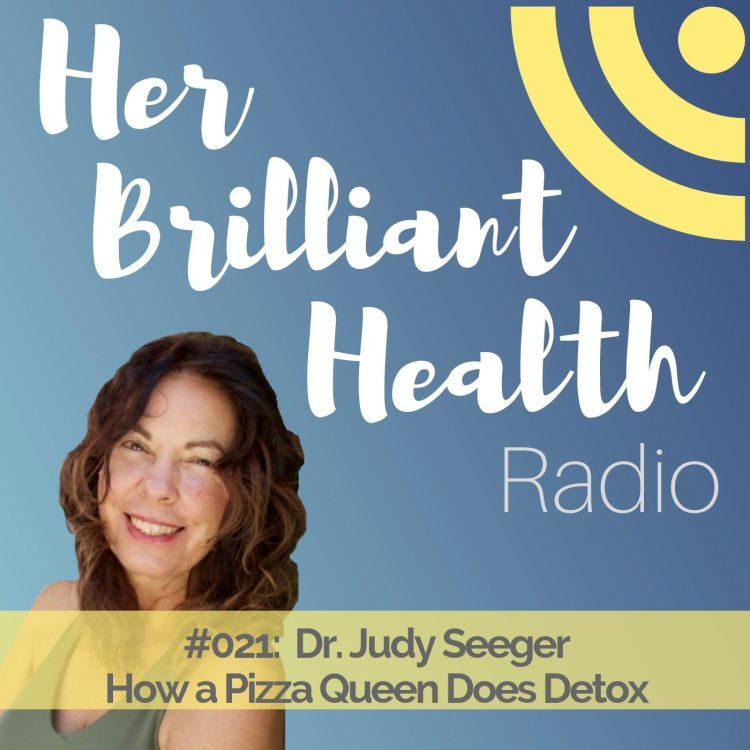 cover art for #021: How A Pizza Queen Does Detox with Dr. Judy Seeger