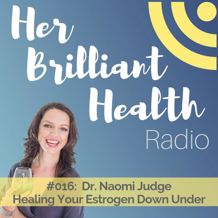 cover art for #016: Heal Your Estrogen Down Under with Dr. Naomi Judge