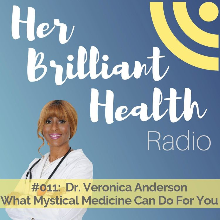 cover art for #011: What Mystical Medicine Can Do For You with Dr. Veronica Anderson