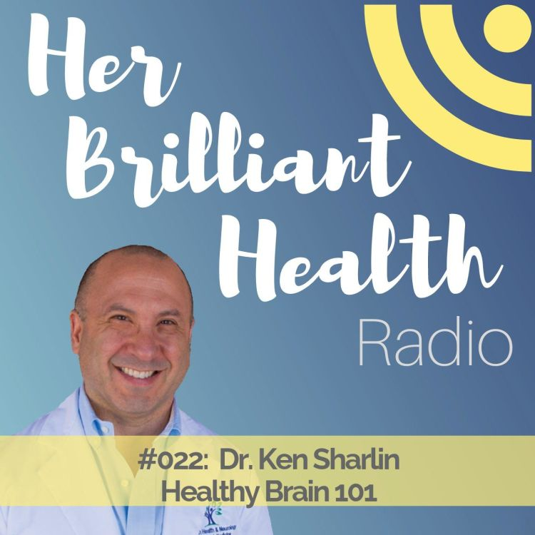 cover art for #022: Healthy Brain 101 with Dr. Ken Sharlin