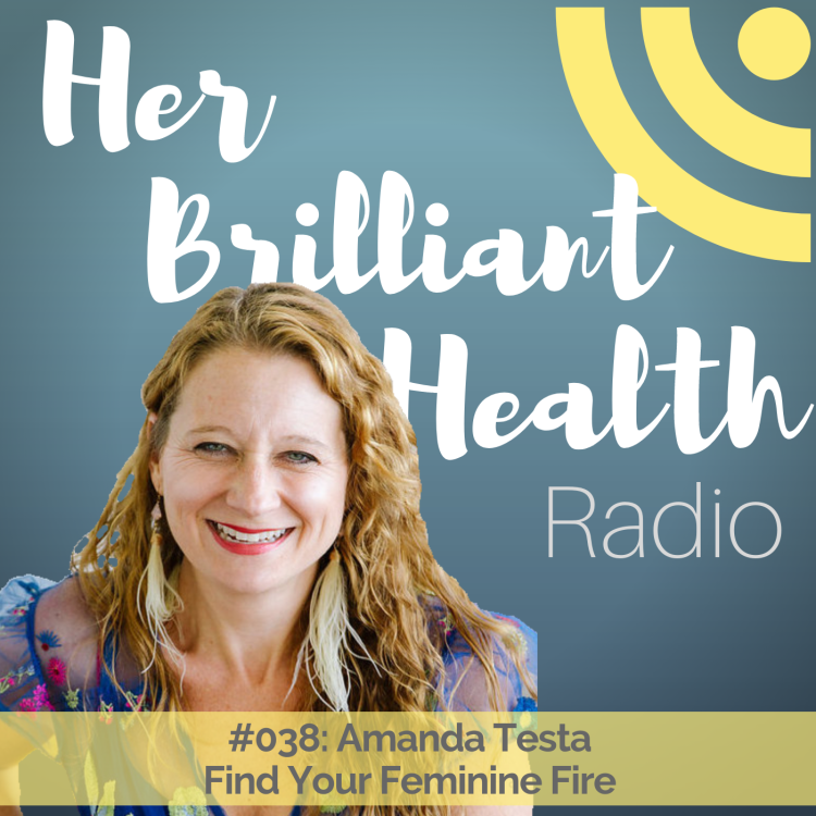 038: Find Your Feminine Fire with Amanda Testa - Her