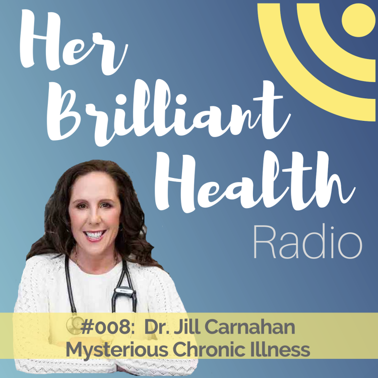 cover art for #008: Mysterious Chronic Illness with Dr. Jill Carnahan