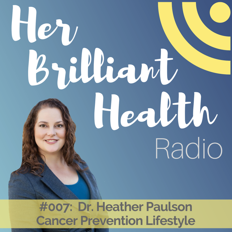 cover art for #007:  Cancer Prevention Lifestyle with Dr. Heather Paulson