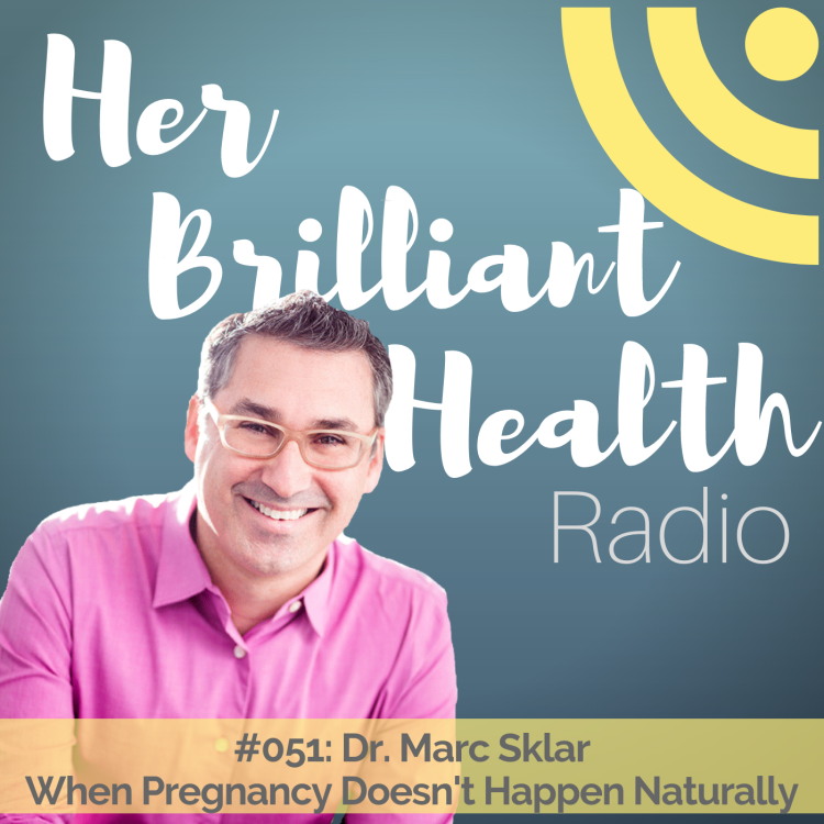 cover art for #051: When Pregnancy Doesn't Happen Naturally with Dr. Marc Sklar