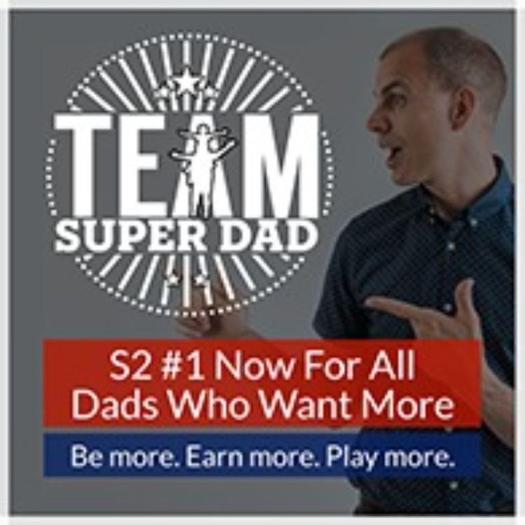 cover art for Season 2 - Team Super Dad for Dads Who Want More