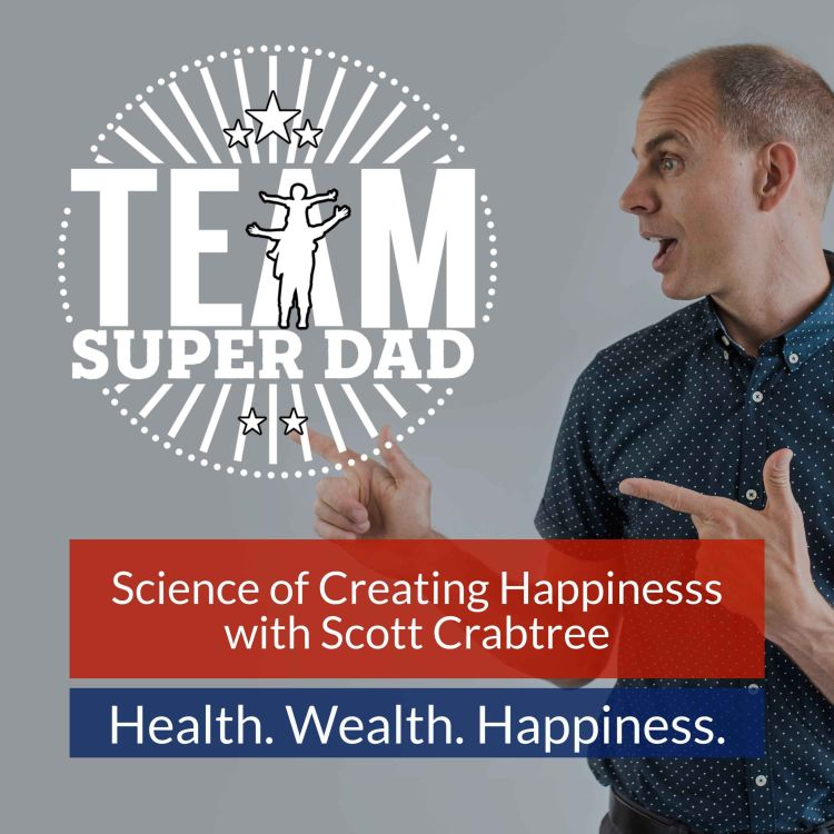 cover art for The Science Of Creating Happiness with Scott Crabtree