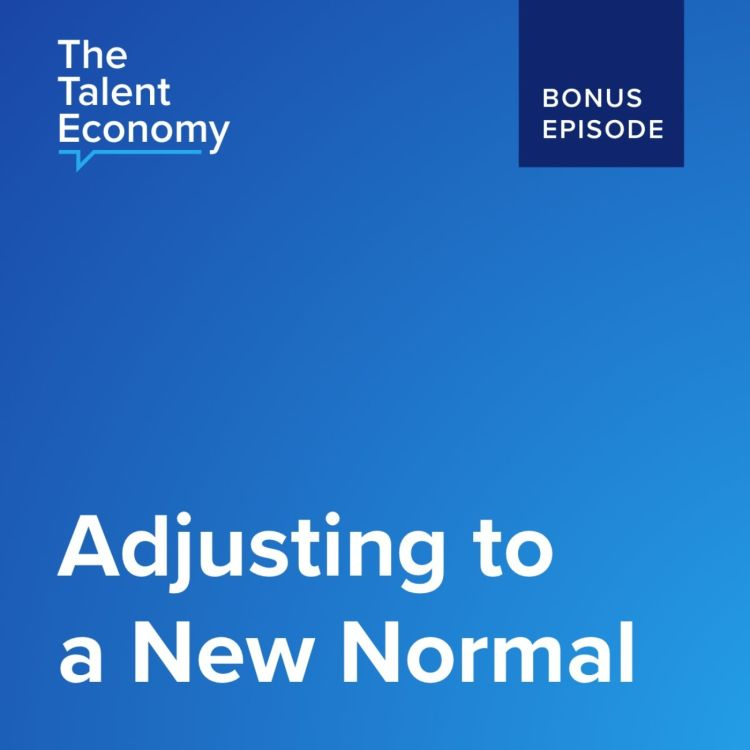 Adjusting To A New Normal The Talent Economy Podcast Acast