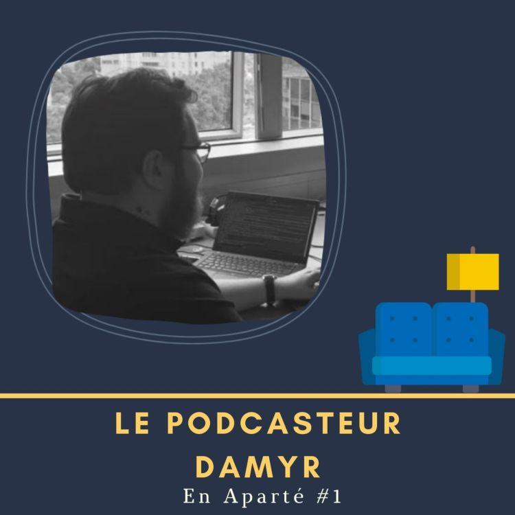 cover art for 🛋️ En Aparté #1 - Le podcasteur DamyR