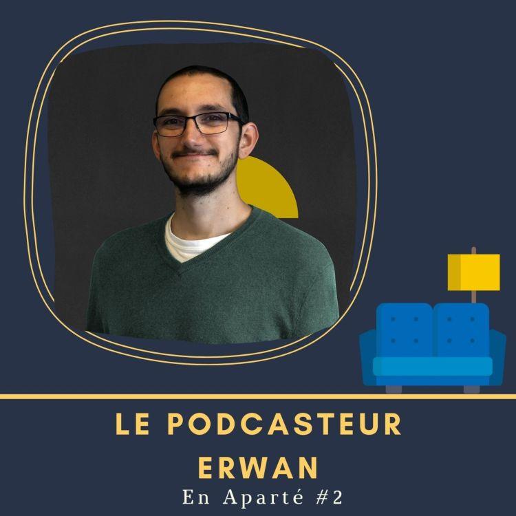 cover art for 🛋️ En Aparté #2 - Le podcasteur Erwan