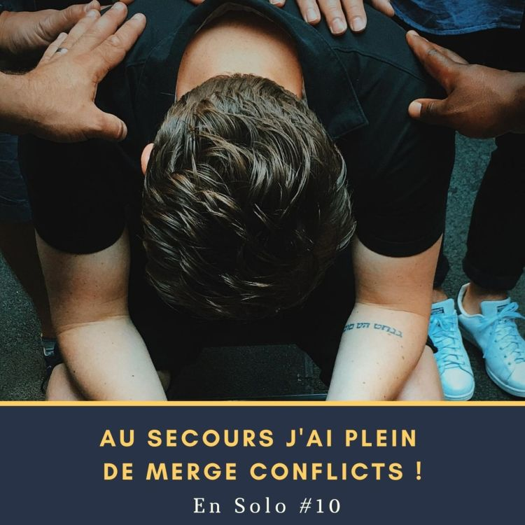 cover art for 🎙 En Solo #10 - Au secours j'ai plein de merge conflicts !